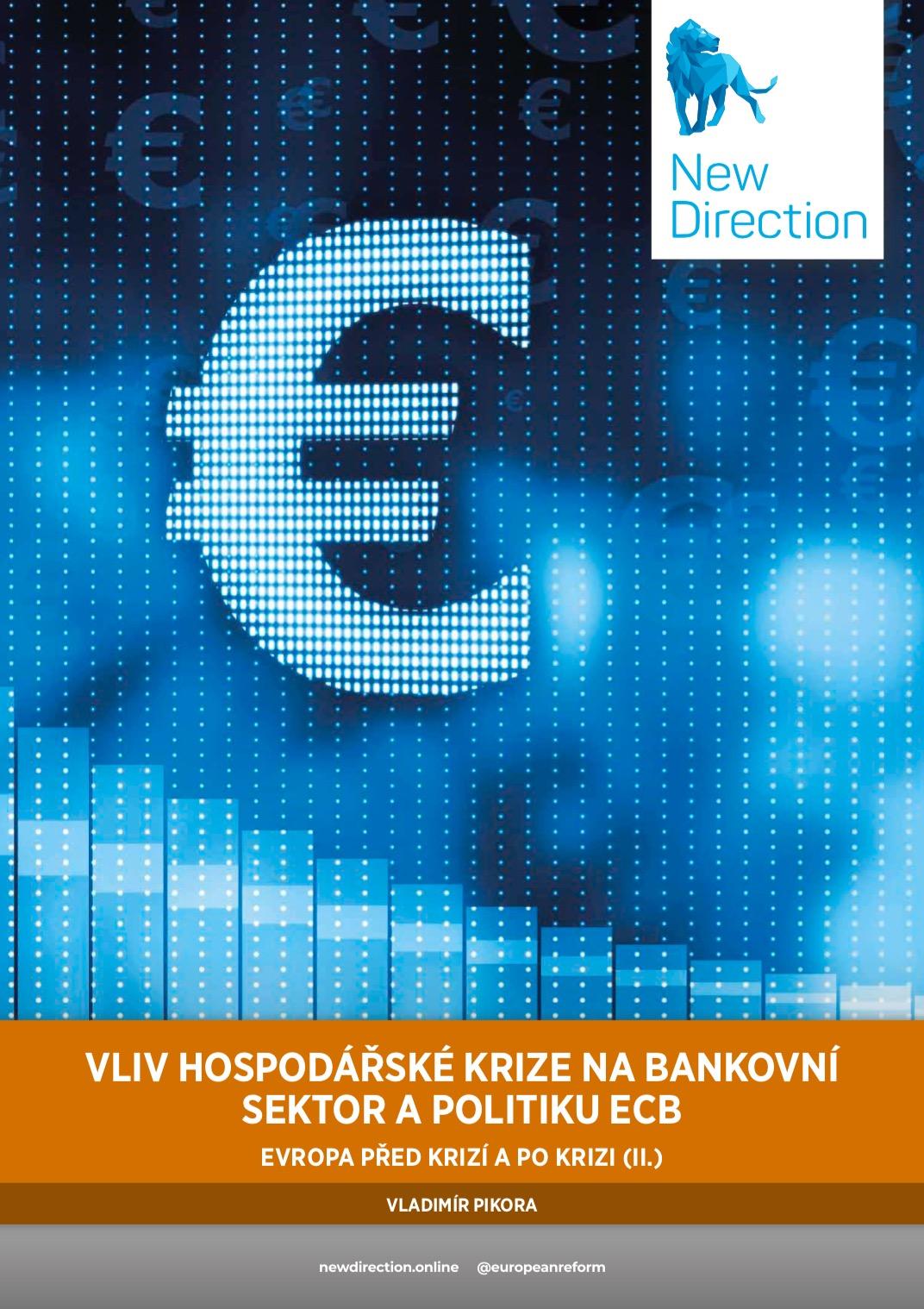 VLIV HOSPODÁŘSKÉ KRIZE NA BANKOVNÍ SEKTOR A POLITIKU ECB - EVROPA PŘED KRIZÍ A PO KRIZI (II.)