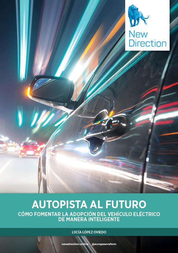 AUTOPISTA AL FUTURO - CÓMO FOMENTAR LA ADOPCIÓN DEL VEHÍCULO ELÉCTRICO DE MANERA INTELIGENTE